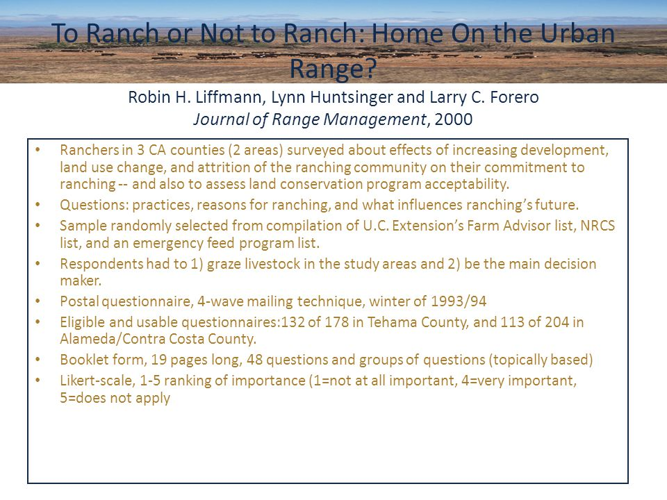 Ranchers in 3 CA counties (2 areas) surveyed about effects of increasing development, land use change, and attrition of the ranching community on their commitment to ranching -- and also to assess land conservation program acceptability.