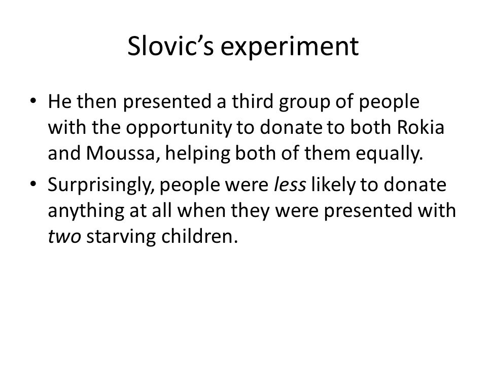 Slovic's experiment He then presented a third group of people with the opportunity to donate to both Rokia and Moussa, helping both of them equally.