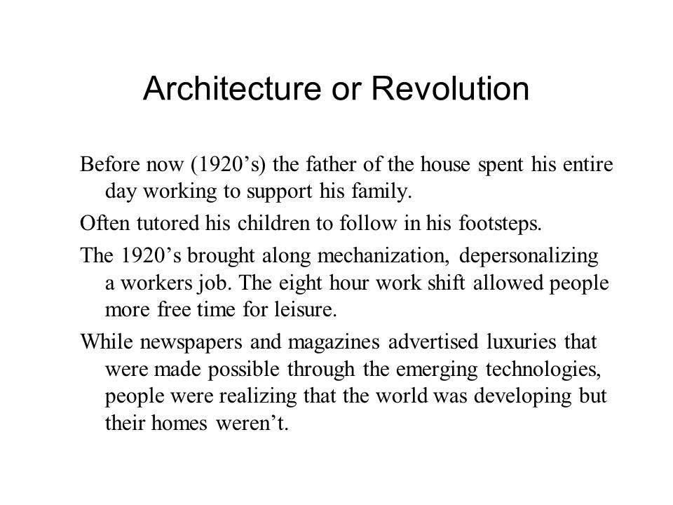 Architecture or Revolution Before now (1920's) the father of the house spent his entire day working to support his family.