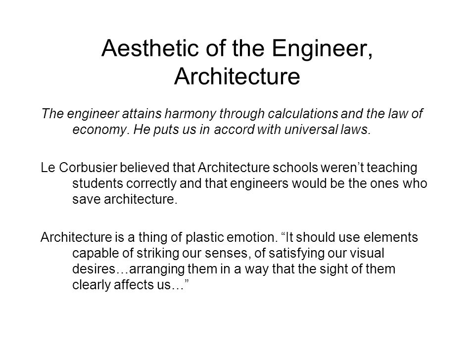 Aesthetic of the Engineer, Architecture The engineer attains harmony through calculations and the law of economy.