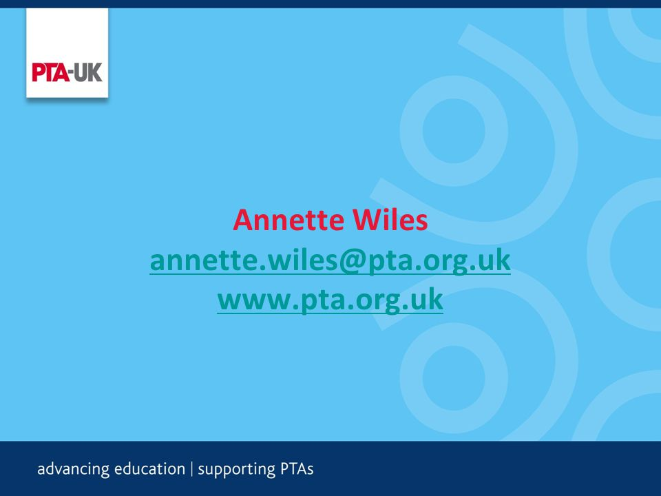 Annette Wiles annette.wiles@pta.org.uk www.pta.org.uk annette.wiles@pta.org.uk www.pta.org.uk