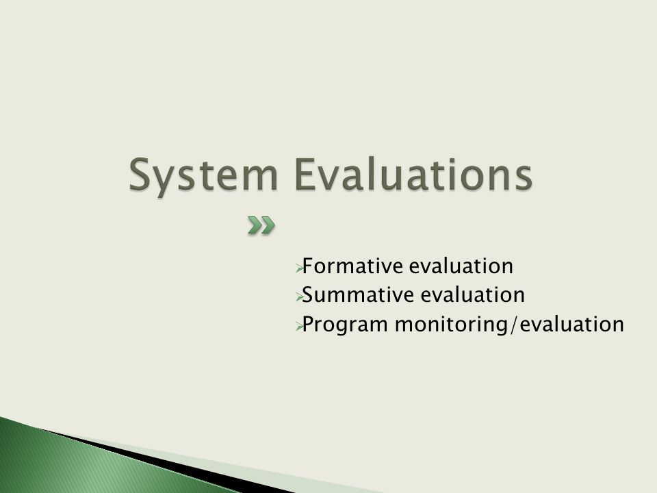  Formative evaluation  Summative evaluation  Program monitoring/evaluation