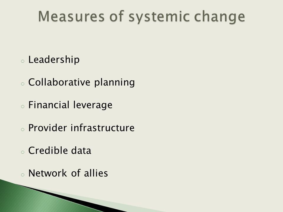 o Leadership o Collaborative planning o Financial leverage o Provider infrastructure o Credible data o Network of allies
