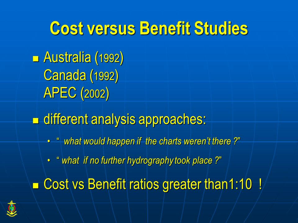 Cost versus Benefit Studies Australia ( 1992 ) Canada ( 1992 ) APEC ( 2002 ) Australia ( 1992 ) Canada ( 1992 ) APEC ( 2002 ) different analysis approaches: different analysis approaches: what would happen if the charts weren't there .