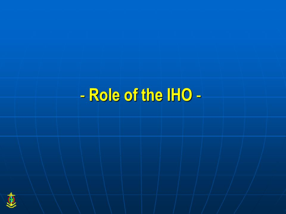 - Role of the IHO -