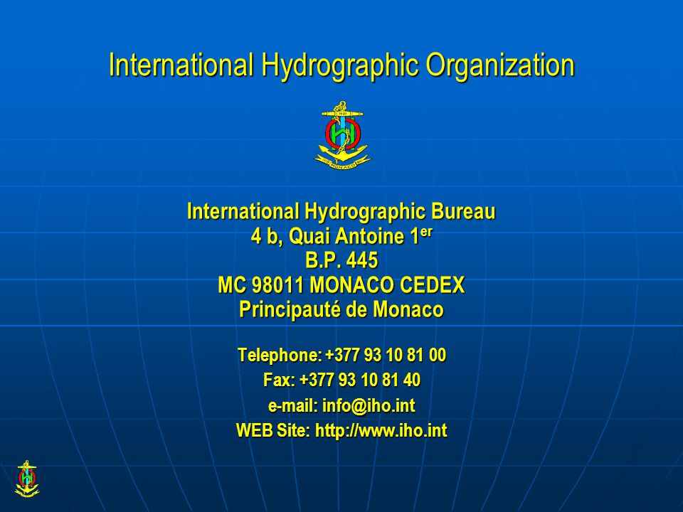 International Hydrographic Organization International Hydrographic Bureau 4 b, Quai Antoine 1 er B.P.