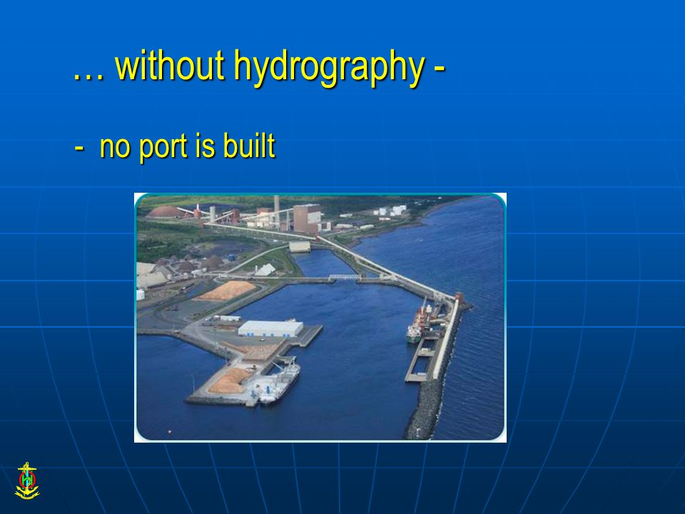… without hydrography - - no port is built