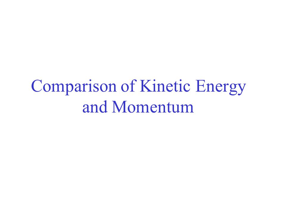 Comparison of Kinetic Energy and Momentum
