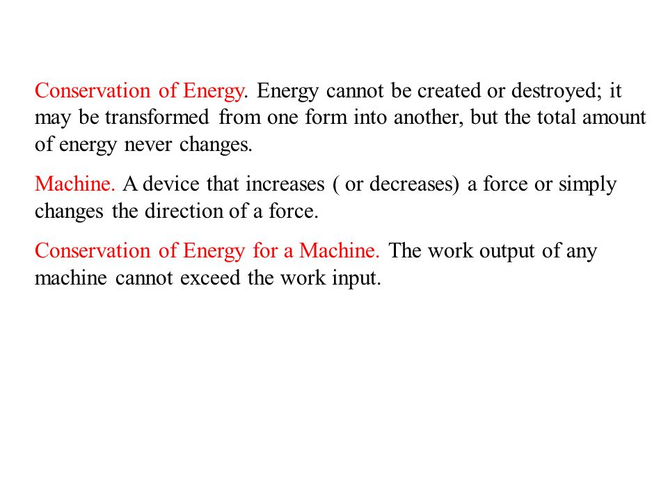Conservation of Energy. Energy cannot be created or destroyed; it may be transformed from one form into another, but the total amount of energy never