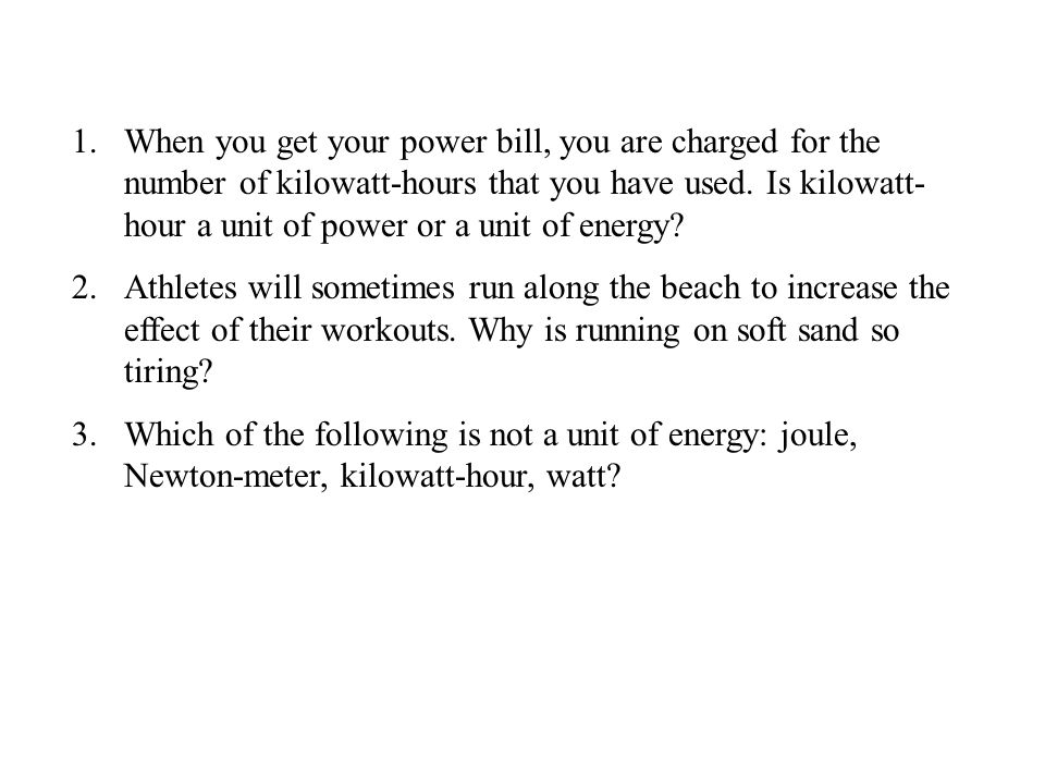 1.When you get your power bill, you are charged for the number of kilowatt-hours that you have used. Is kilowatt- hour a unit of power or a unit of en
