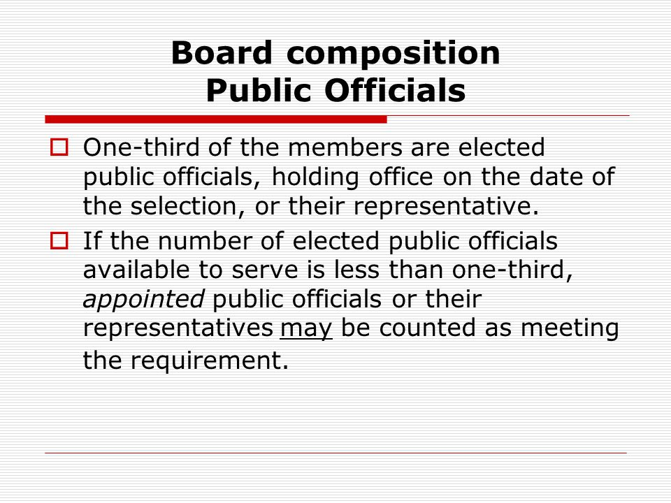 Board composition Public Officials  One-third of the members are elected public officials, holding office on the date of the selection, or their representative.