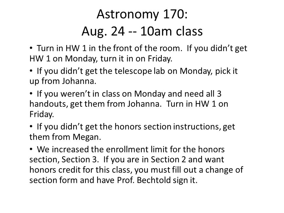 Astronomy 170: Aug. 24 -- 10am class Turn in HW 1 in the front of the room.