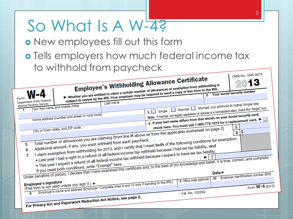 Filling Out the W-4 Correctly  If don't fill out correctly:  Owe money when taxes are due April 15  Could be taking out too much tax from paycheck  Lose potential interest 8