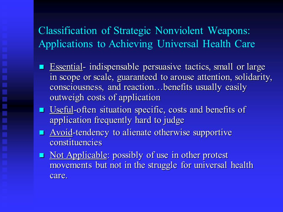 Classification of Strategic Nonviolent Weapons: Applications to Achieving Universal Health Care Essential- indispensable persuasive tactics, small or