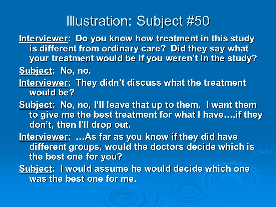 Illustration: Subject #50 Interviewer: Do you know how treatment in this study is different from ordinary care.