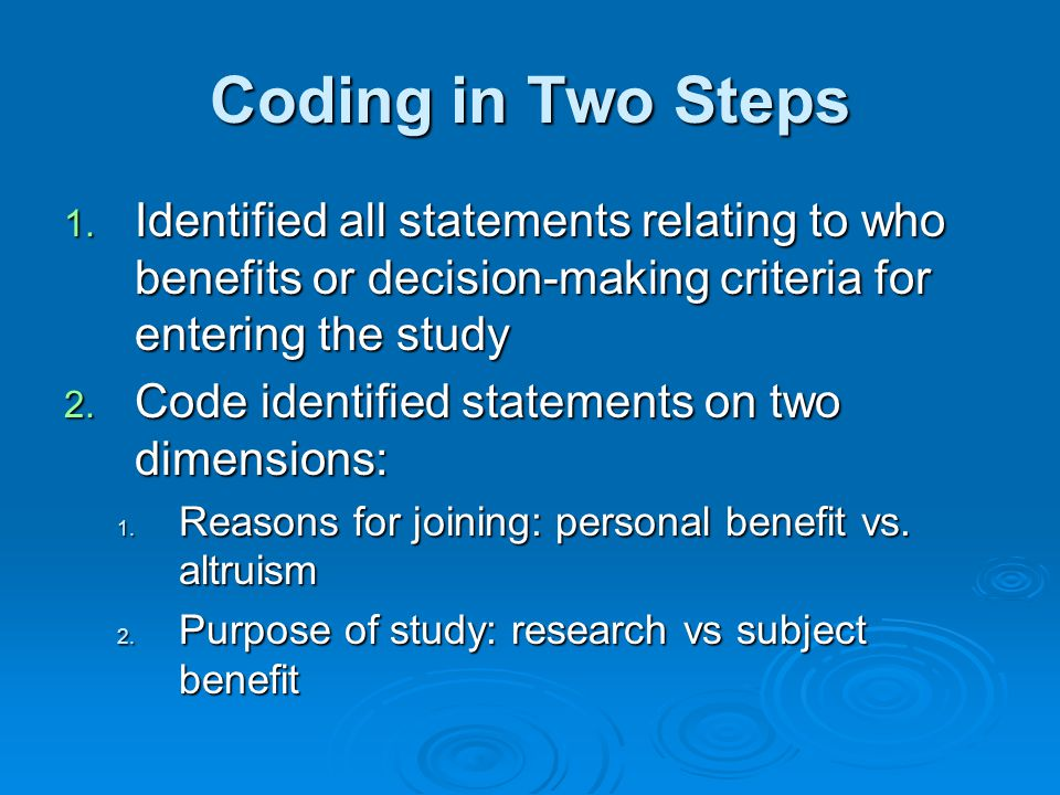 Coding in Two Steps 1. Identified all statements relating to who benefits or decision-making criteria for entering the study 2. Code identified statem