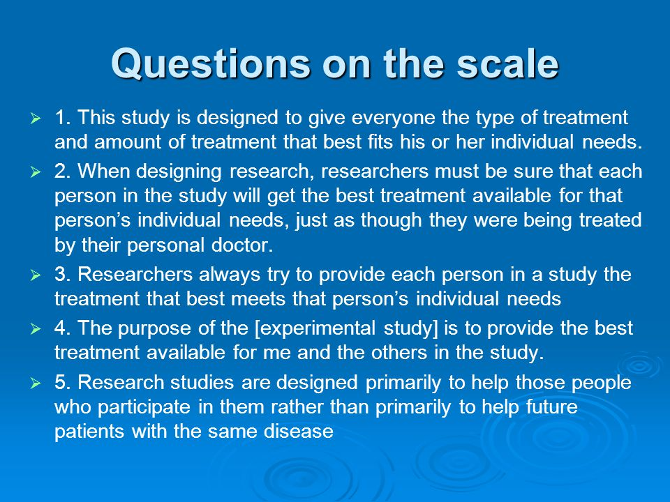 Questions on the scale   1. This study is designed to give everyone the type of treatment and amount of treatment that best fits his or her individu