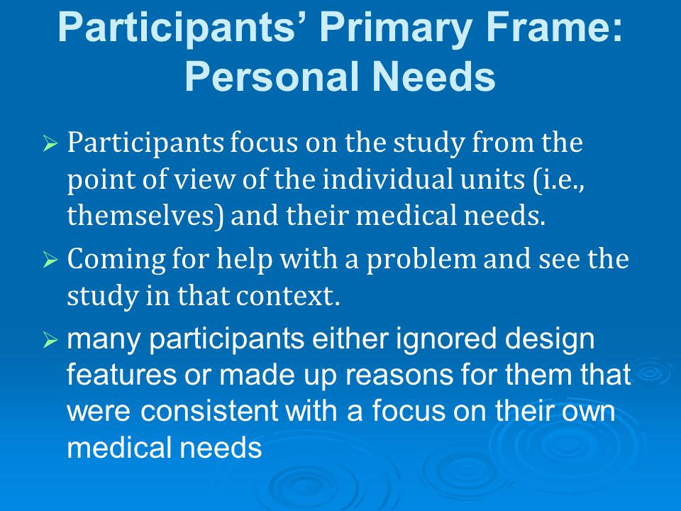 Participants' Primary Frame: Personal Needs   Participants focus on the study from the point of view of the individual units (i.e., themselves) and their medical needs.