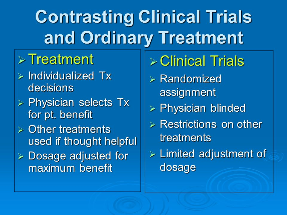 Contrasting Clinical Trials and Ordinary Treatment  Treatment  Individualized Tx decisions  Physician selects Tx for pt.