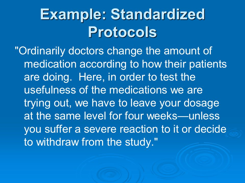 Example: Standardized Protocols Ordinarily doctors change the amount of medication according to how their patients are doing.