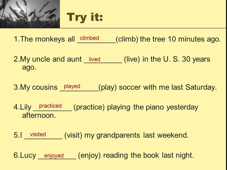 Try it: 1.The monkeys all _________(climb) the tree 10 minutes ago.