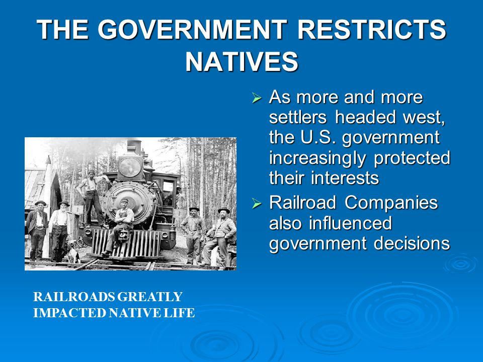 THE GOVERNMENT RESTRICTS NATIVES  As more and more settlers headed west, the U.S.