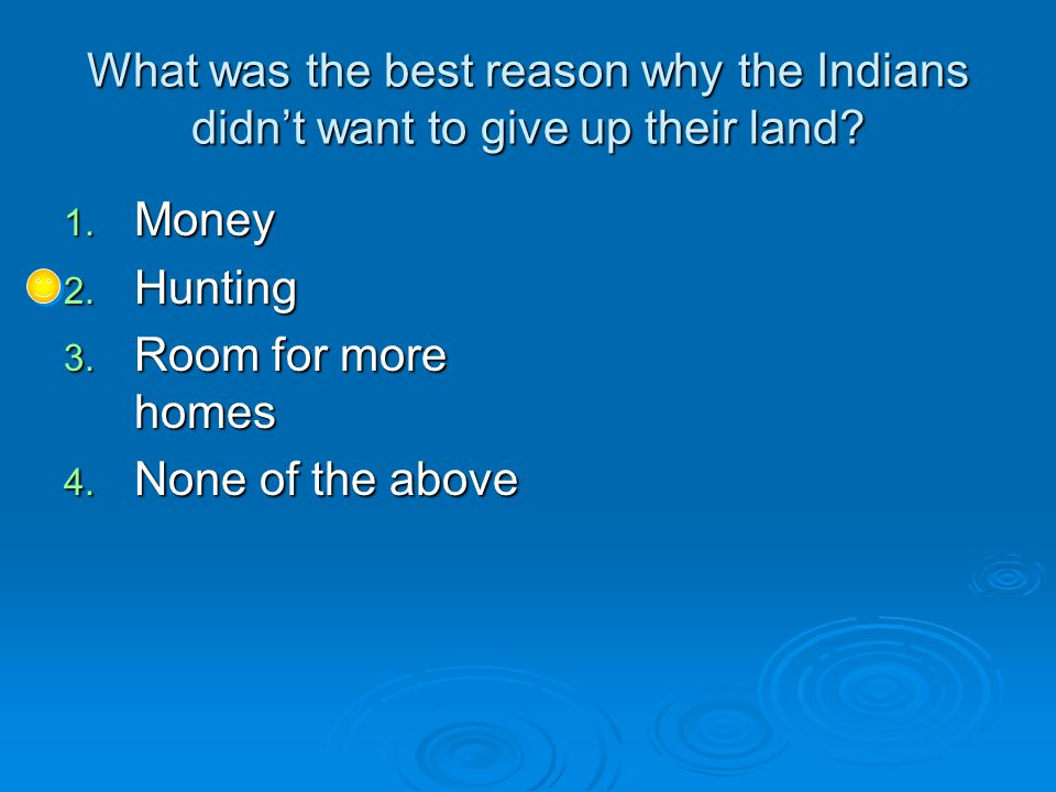 What was the best reason why the Indians didn't want to give up their land.