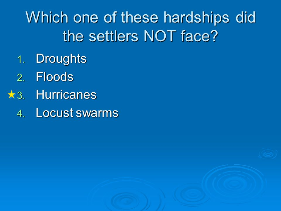 Which one of these hardships did the settlers NOT face.