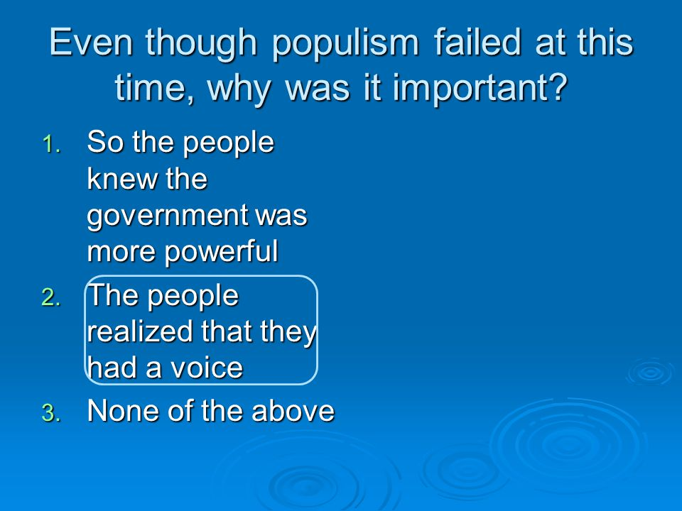 Even though populism failed at this time, why was it important.