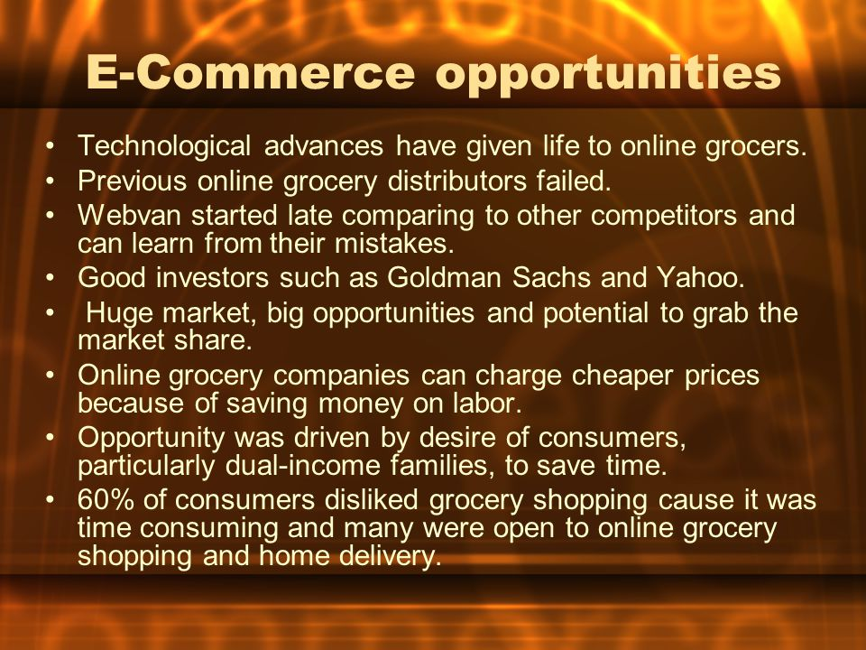 E-Commerce opportunities Technological advances have given life to online grocers.