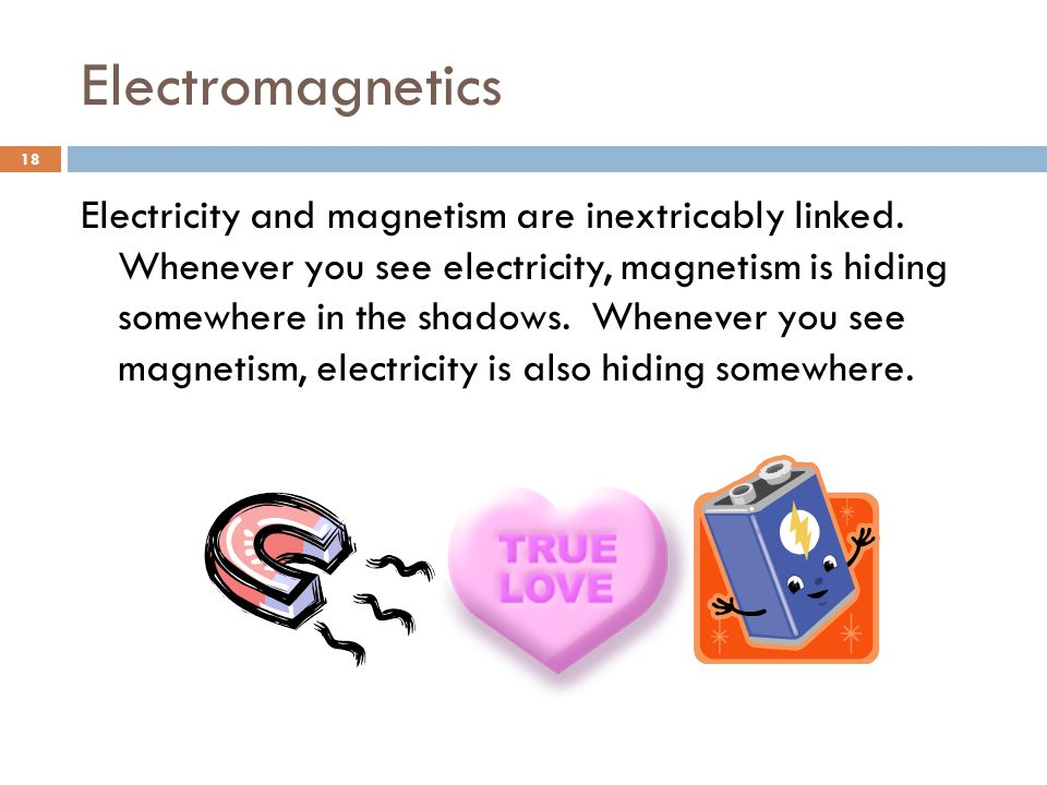 Electromagnetics Electricity and magnetism are inextricably linked.
