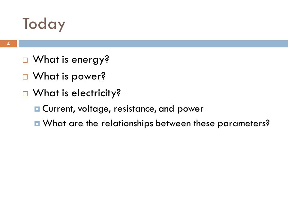 Today  What is energy.  What is power.  What is electricity.