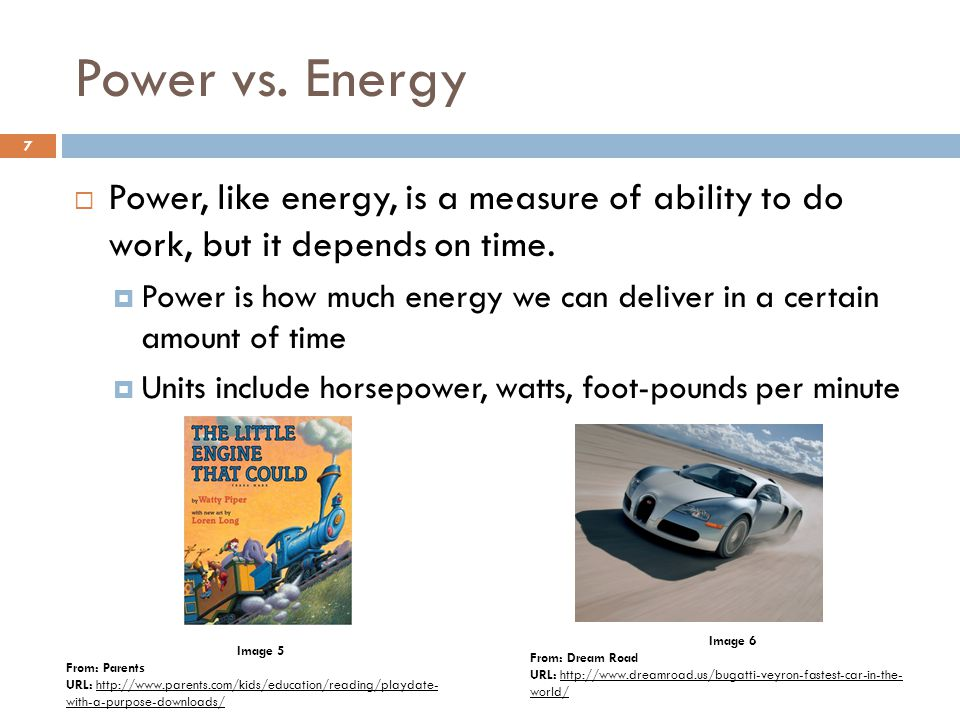 Power vs. Energy  Power, like energy, is a measure of ability to do work, but it depends on time.