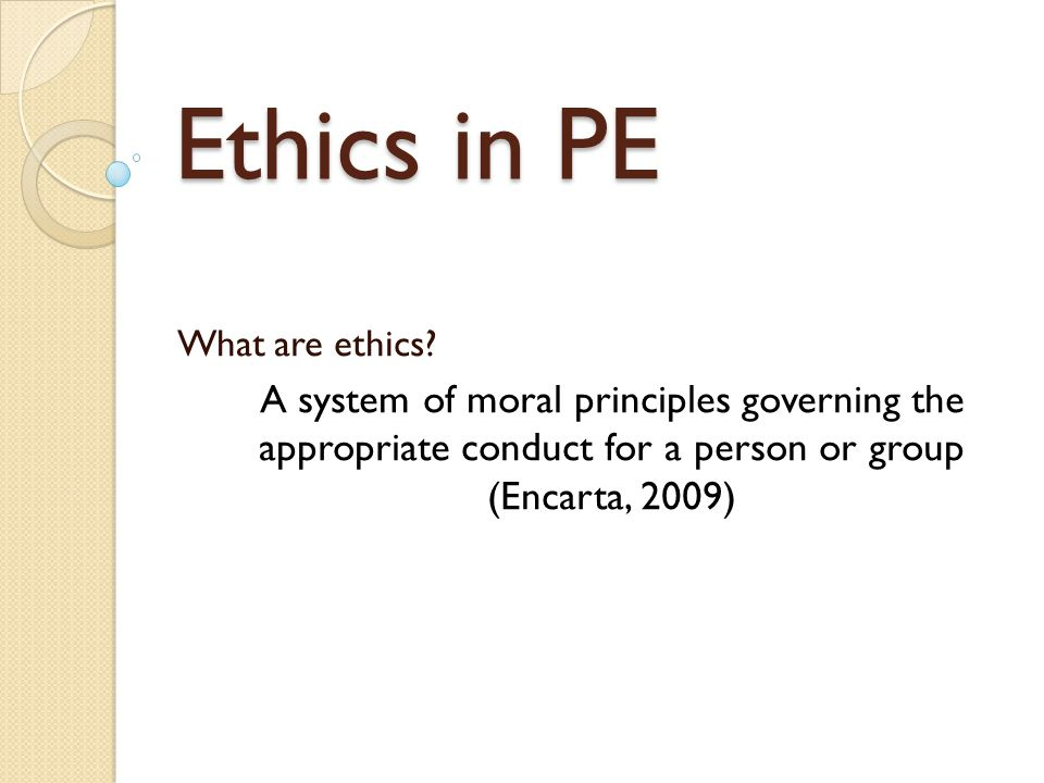 Ethics in PE What are ethics.