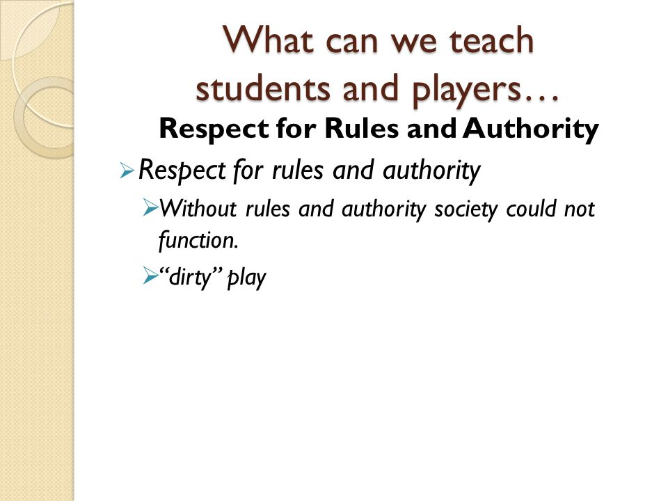 What can we teach students and players… Respect for Rules and Authority  Respect for rules and authority  Without rules and authority society could not function.
