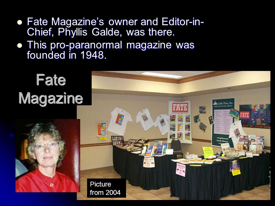 Fate Magazine's owner and Editor-in- Chief, Phyllis Galde, was there.