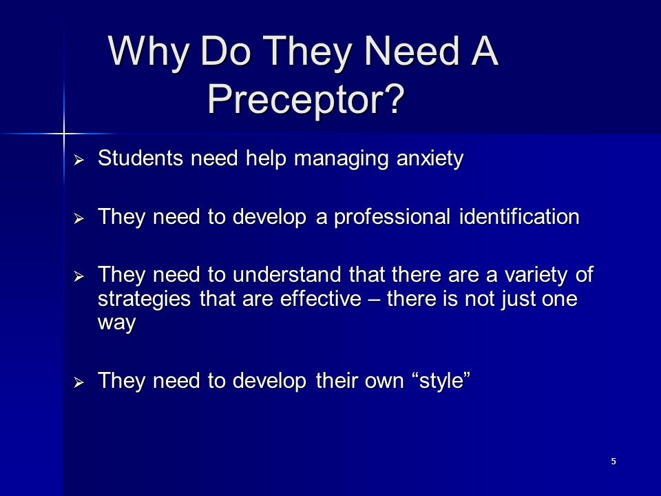5 Why Do They Need A Preceptor. Why Do They Need A Preceptor.