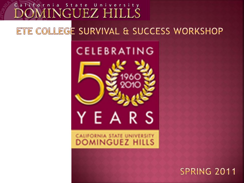 On behalf of the entire ETE program, we thank you for participating in the Spring 2011 ETE College Survival & Success Workshop.