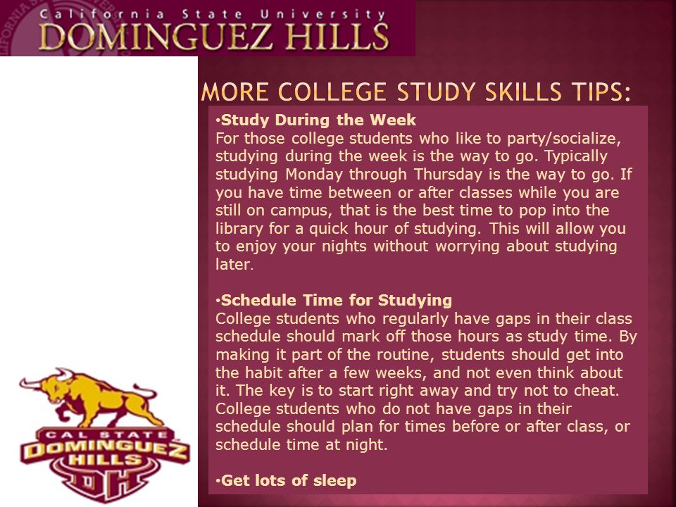 Study During the Week For those college students who like to party/socialize, studying during the week is the way to go.