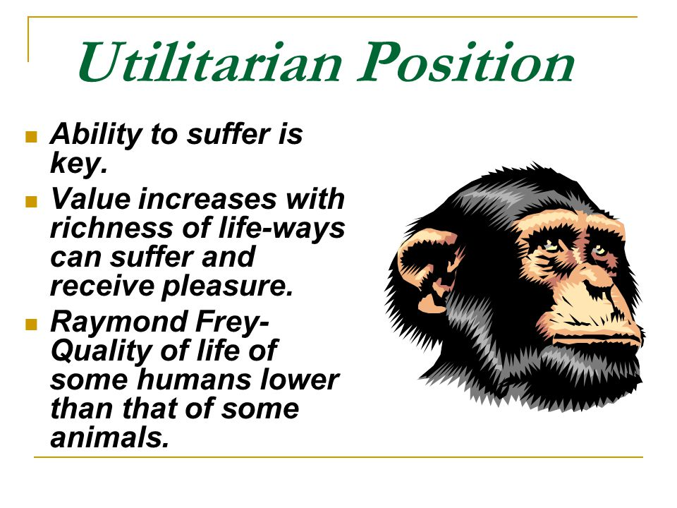 Utilitarian Position Ability to suffer is key.