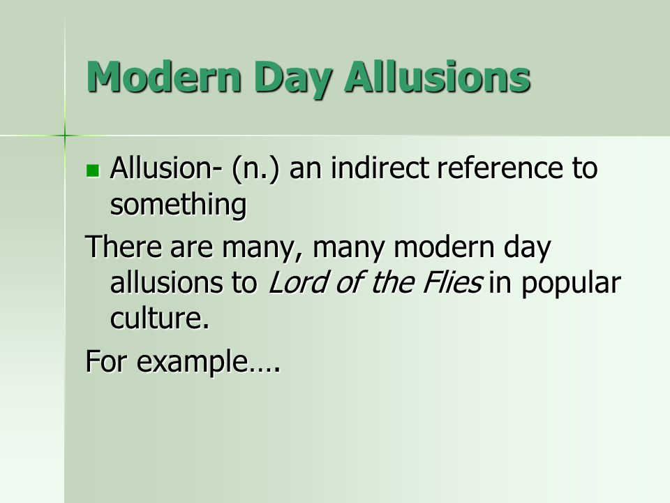 Modern Day Allusions Allusion- (n.) an indirect reference to something Allusion- (n.) an indirect reference to something There are many, many modern d