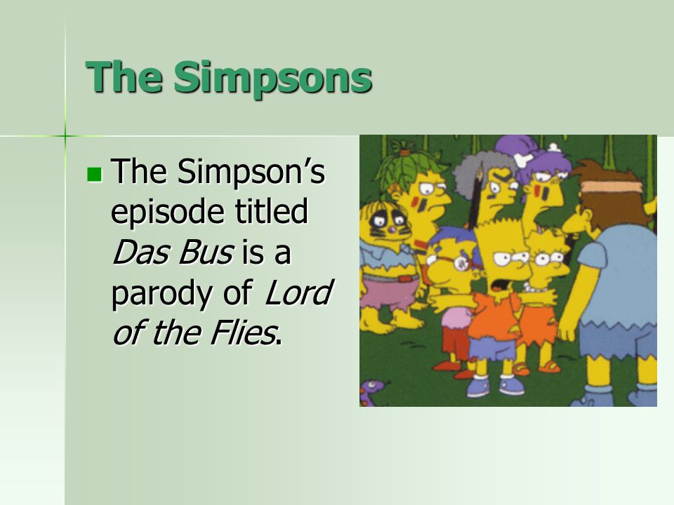 The Simpsons The Simpson's episode titled Das Bus is a parody of Lord of the Flies. The Simpson's episode titled Das Bus is a parody of Lord of the Fl