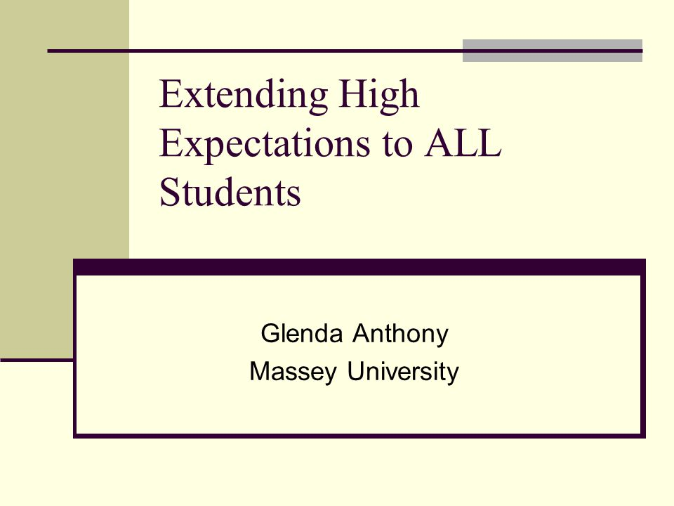 Extending High Expectations to ALL Students Glenda Anthony Massey University