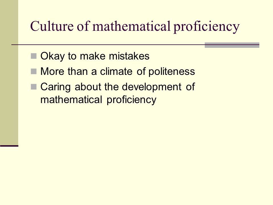 Culture of mathematical proficiency Okay to make mistakes More than a climate of politeness Caring about the development of mathematical proficiency