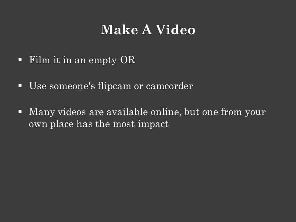 Make A Video  Film it in an empty OR  Use someone s flipcam or camcorder  Many videos are available online, but one from your own place has the most impact