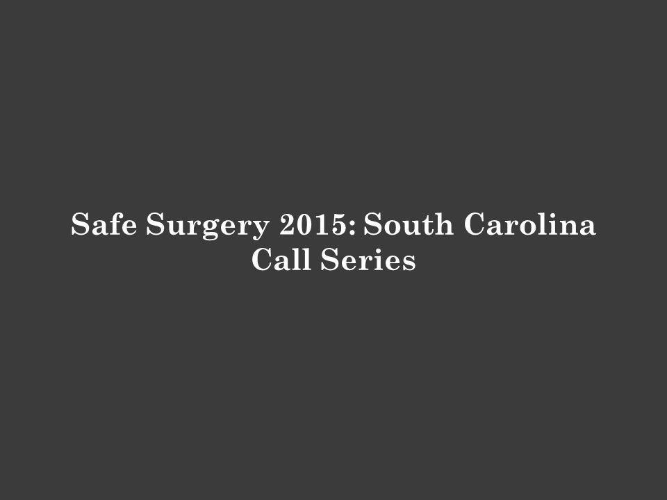Safe Surgery 2015: South Carolina Call Series