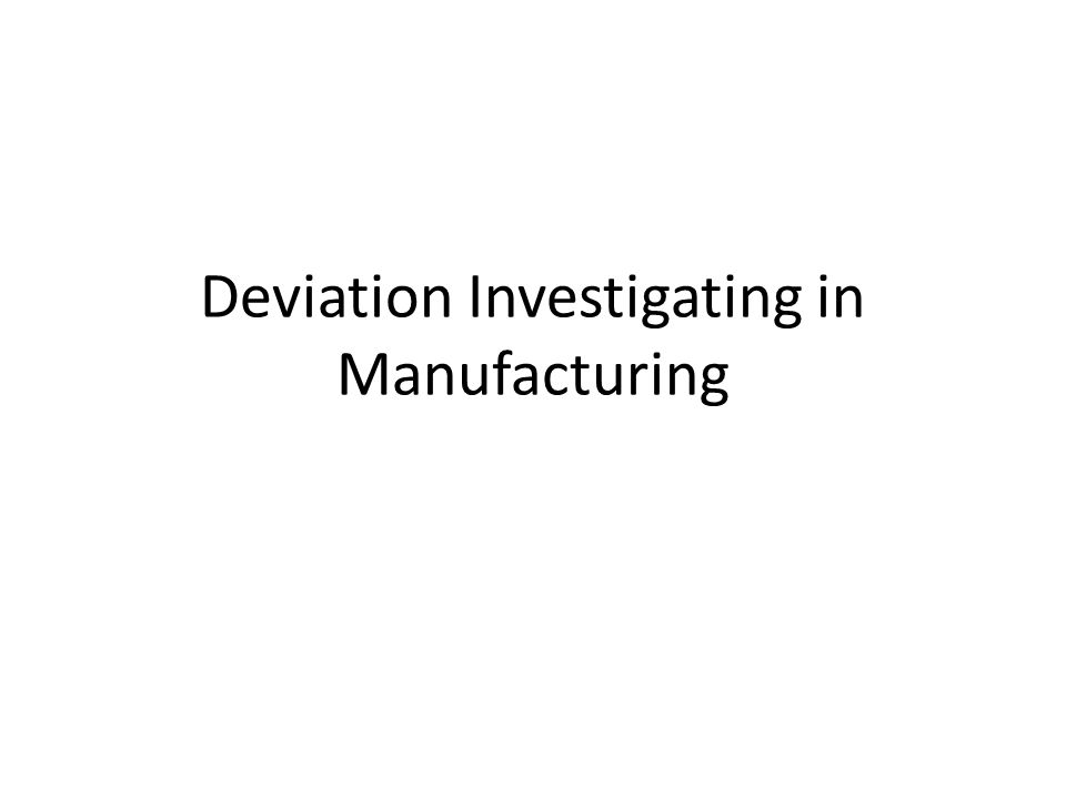 Deviation Investigating in Manufacturing