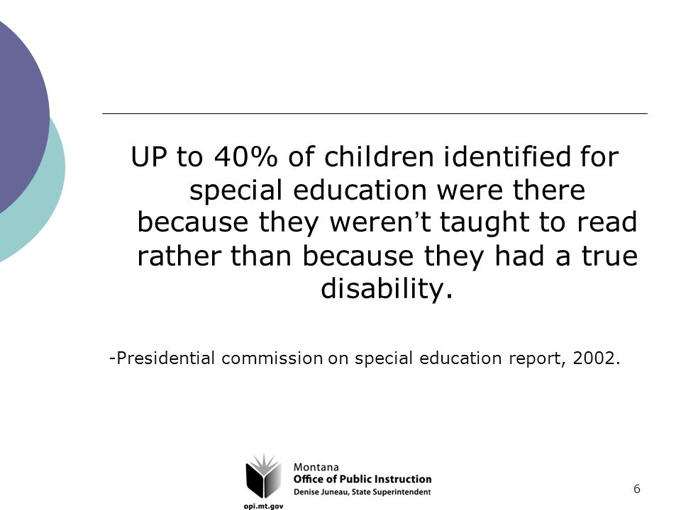 6 UP to 40% of children identified for special education were there because they weren't taught to read rather than because they had a true disability.
