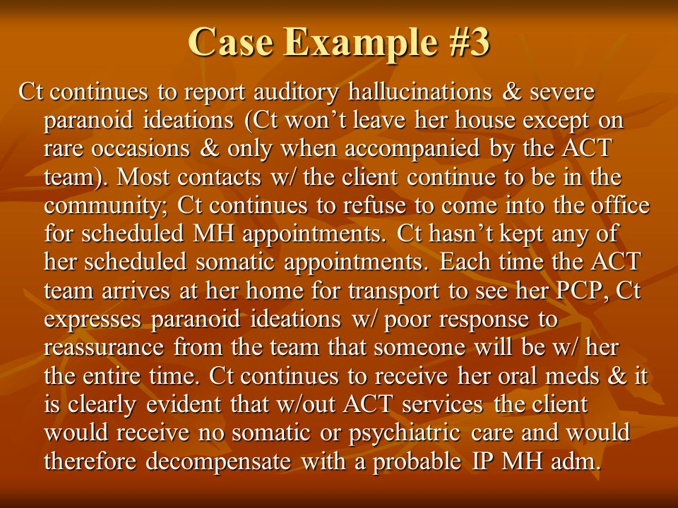 Case Example #3 Ct continues to report auditory hallucinations & severe paranoid ideations (Ct won't leave her house except on rare occasions & only w