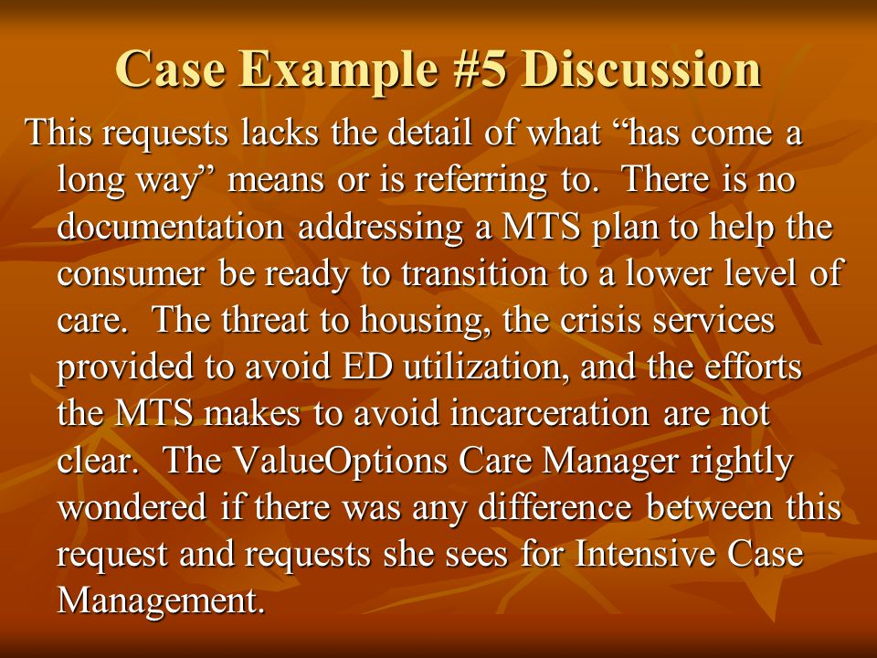 """Case Example #5 Discussion This requests lacks the detail of what """"has come a long way"""" means or is referring to. There is no documentation addressing"""